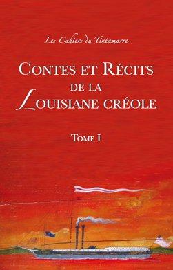9780975424452: Contes Et Recits de la Louisiane creole, Tome 1 (Les Cahiers du Tintamarre) (French Edition)