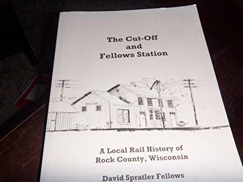 9780975424902: The Cut-Off and Fellows Station : A Local History of Rock County Wisconsin