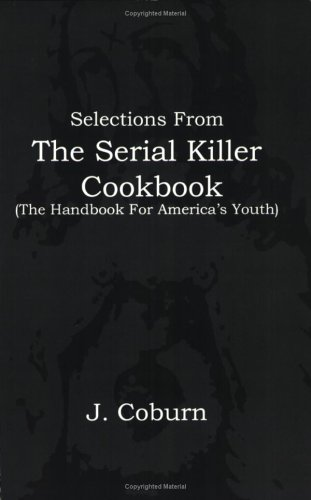 9780975430408: Selections from the Serial Killer Cookbook (The Handbook for America's Youth)
