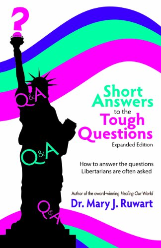Short Answers to the Tough Questions: How to Answer the Questions Libertarians Are Often Asked, Expa