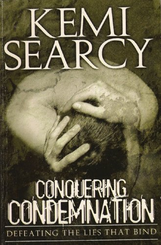 Conquering Condemnation (Defeating The Lies That Bind): Kemi Searcy