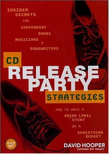 9780975436103: CD Release Party Strategies: Insider Secrets for Independent Bands, Musicians, and Songwriters--How to Have a Major Label Event on a Shoestring Budget