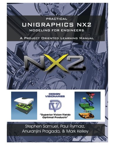 9780975437711: Practical Unigraphics NX2 Modeling for Engineers: A Project Oriented Learning Manual