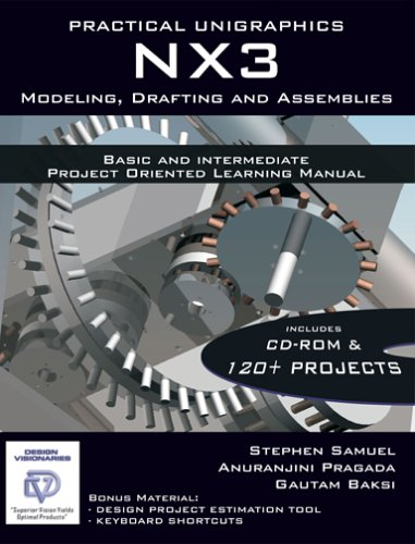 9780975437728: Practical Unigraphics NX3 Modeling, Drafting and Assemblies