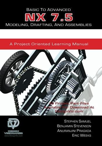 Basic to Advanced NX 7.5 Modeling, Drafting,: Samuel, Stephen, Stevenson,