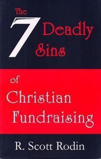 The Seven Deadly Sins of Christian Fundraising: Rodin, R. Scott