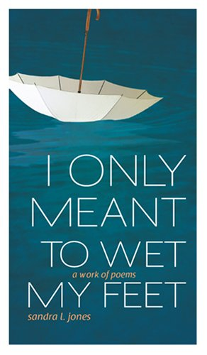 I Only Meant to Wet My Feet: Sandra L. Jones