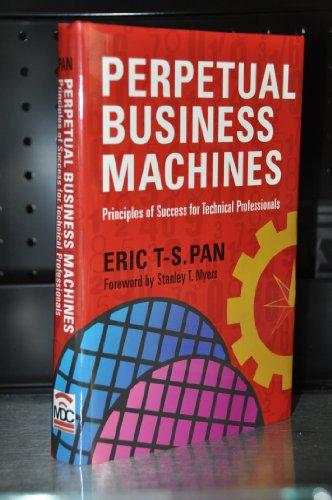 Perpetual Business Machines: Principles Of Success For: Eric T-S. Pan