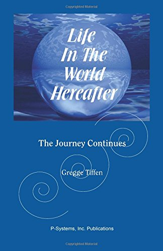 Life in the World Hereafter: The Journey Continues: Gregge Tiffen