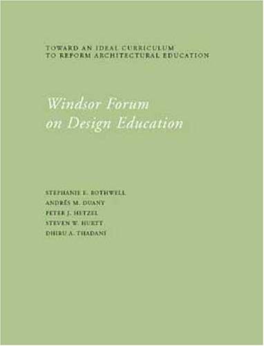 Windsor Forum on Design Education: Dhiru A Thadani, Steven W Hurtt, Peter J Hetzel, Andres M Duany,...