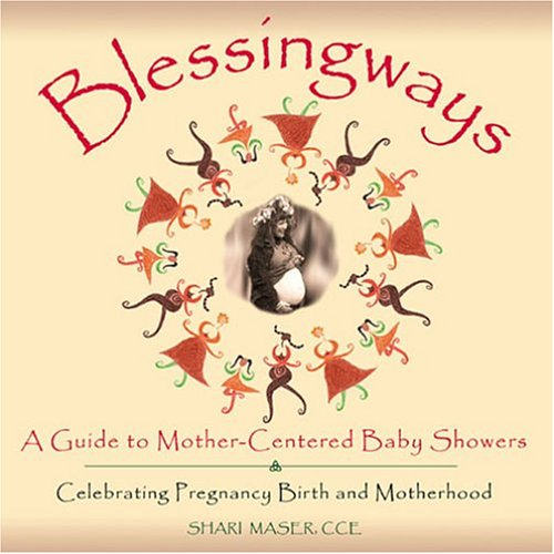 9780975455173: Blessingways: A Guide to Mother-Centered Baby Showers--Celebrating Pregnancy, Birth, and Motherhood