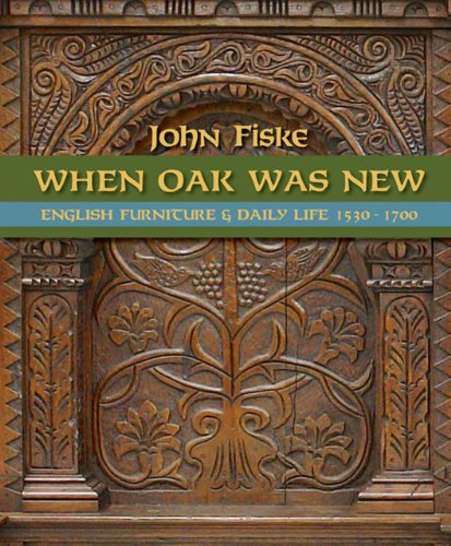 When Oak was New: English Furniture and Daily Life 1530-1700: John Fiske