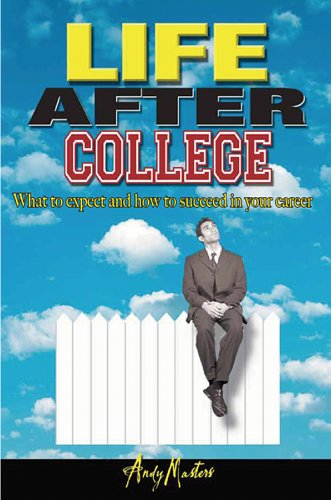 Life After College: What to Expect and How to Succeed in Your Career: Andy Masters
