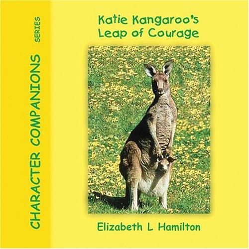 9780975462966: Katie Kangaroo's Leap of Courage (Character Companions Series, Vol. 9)