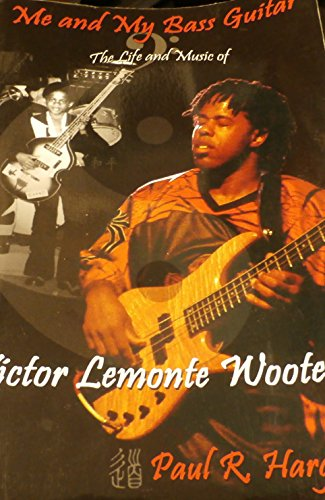 Me and My Bass Guitar (The Life and Music of Victor Lemonte Wooten): Paul R. Hargett