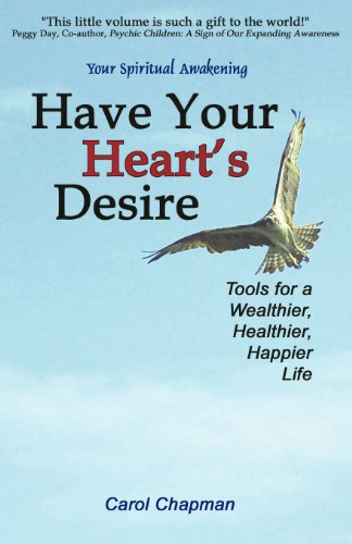 Have Your Heart's Desire: Tools for a Wealthier, Healthier, Happier Life or Change Your Life with Inspirational Prayers, Forgive, Help Relationships, ... Spirit Healing (Your Spiritual Awakening) (0975469134) by Carol Chapman