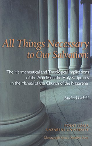 9780975472927: All Things Necessary to Our Salvation: The Hermeneutical and Theological Implications of the Article on the Holy Scriptures in the Manual of the Church of the Nazarene (Monograph Series, 4)