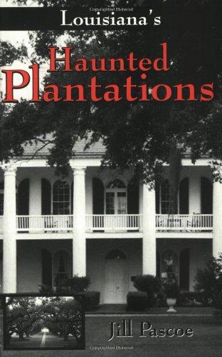 Louisiana's Haunted Plantations: Pascoe, Jill