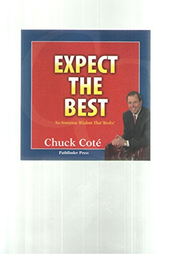 Expect the Best: No Nonsense Wisdom That Works: Cote, Chuck