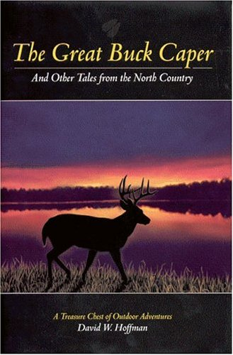 The Great Buck Caper And Other Tales From The North Country