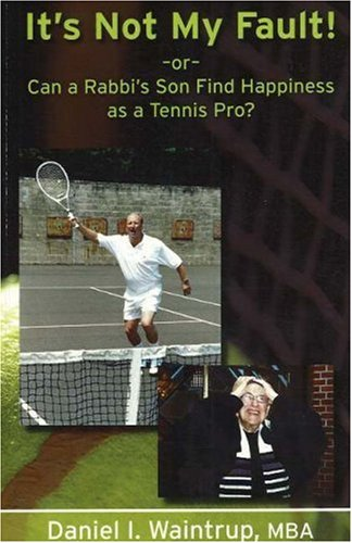 9780975481073: It's Not My Fault: Or Can a Rabbi's Son Find Happiness as a Tennis Pro