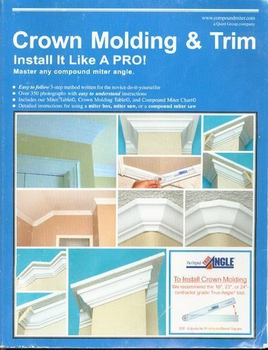 CROWN MOLDING & TRIM: INSTALL IT LIKE A PRO! MASTER ANY COMPOUND MITER ANGLE: Drake, Wayne and ...
