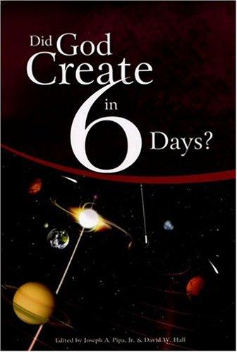 DID GOD CREATE IN 6 DAYS?: Pipa, Joseph A. & David W. Hall