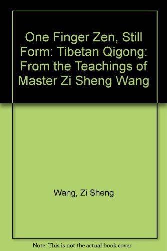 One Finger Zen, Still Form: Tibetan Qigong: From the Teachings of Master Zi Sheng Wang: Zi Sheng ...