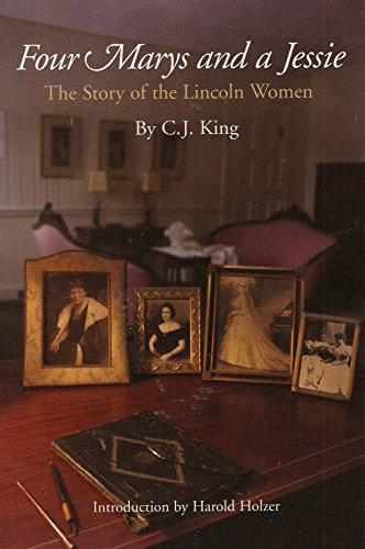 Four Marys and a Jessie: The Story of the Lincoln Women: King, C. J.