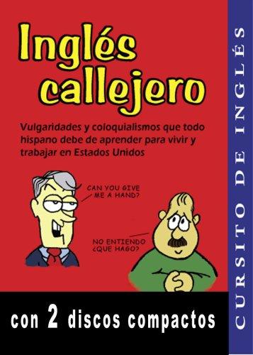 9780975493915: Ingles Callejero: Vulgaridades y Coloquialismos Que Todo Hispano Debe de Aprender para Vivir y Trabajar en Estados Unidos (1 LIBRO Y 2 DISCOS COMPACTOS) (English and Spanish Edition)