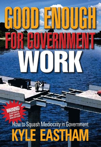 9780975498811: Good Enough for Government Work - How to Squash Mediocrity in Government
