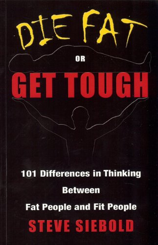 9780975500330: Die Fat or Get Tough: 101 Differences in Thinking Between Fat People & Fit People