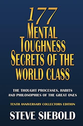 177 Mental Toughness Secrets of the World Class: Steve Siebold