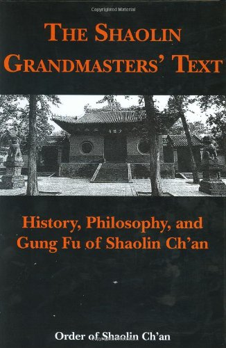 Shaolin Grandmasters' Text: History, Philosophy, And Gung Fu Of Shaolin Ch'an: Monks, ...