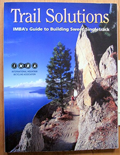 9780975502303: Trail Solutions : IMBA's Guide to Building Sweet Singletrack