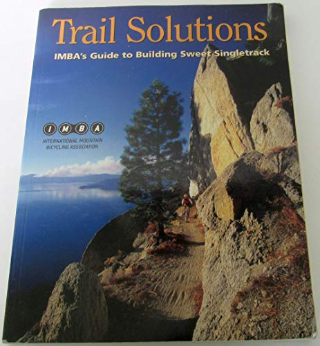 Trail Solutions : IMBA's Guide to Building Sweet Singletrack: International Mountain Bicycling ...