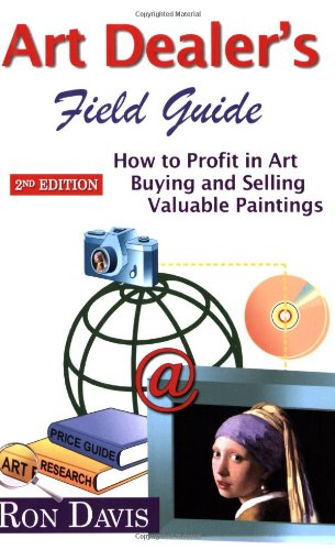 9780975503102: Art Dealer's Field Guide: How to Profit in Art Buying and Selling Valuable Paintings