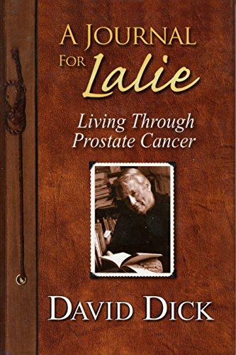 A Journal for Lalie: Living Through Prostate Cancer: Dick, David