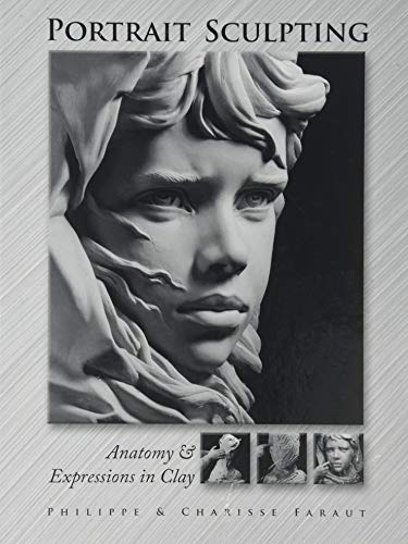 Portrait Sculpting: Anatomy & Expressions in Clay: Philippe Faraut, Charisse