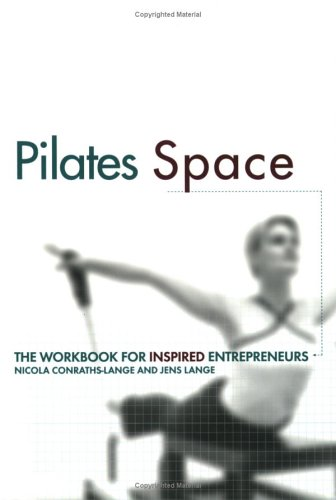 Pilates Space. The Workbook for Inspired Entrepreneurs: Nicola Conraths-Lange, Jens Lange