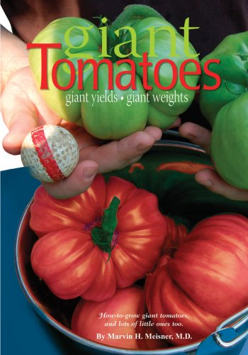 Giant Tomatoes: Giant Yields, Giant Weights; How-to-Grow Giant Tomatoes, and Lots of Them Too.: ...