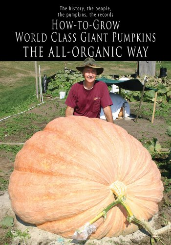 9780975515372: How-to-Grow World Class Giant Pumpkins: The All-Organic Way; The History the People, the Pumpkins, the Records