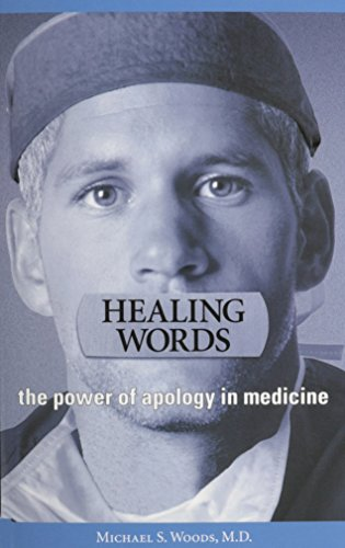 Healing Words: The Power of Apology in Medicine: Michael S. Woods