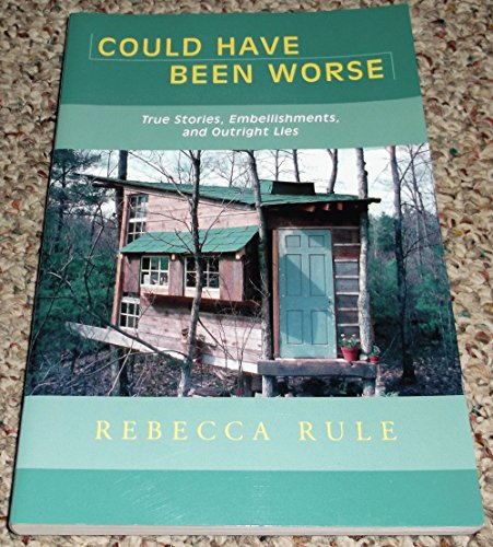 Could Have Been Worse: True Stories, Embellishments,: Rule, Rebecca