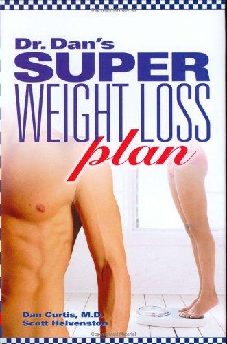 Dr. Dan's Super Weight Loss Plan: Dan Curtis, Scott Helvenston