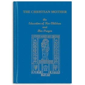 9780975525005: The Christian Mother: the Education of Her Children and Her Prayer