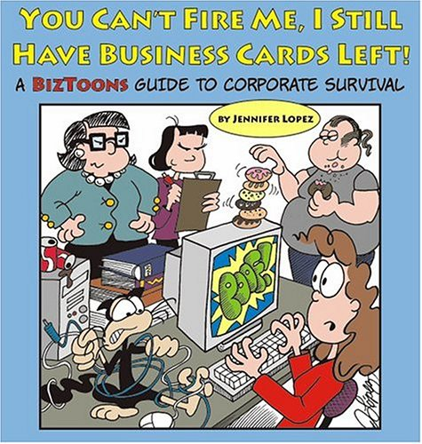 9780975534304: You Can't Fire Me, I Still Have Business Cards Left! A BizToons Guide to Corporate Survival