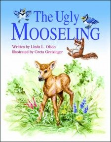 The Ugly Mooseling By Linda Olson and: Linda Olson