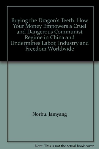 9780975537107: Buying the Dragon's Teeth: How Your Money Empowers a Cruel and Dangerous Communist Regime in China and Undermines Labor, Industry and Freedom Worldwide