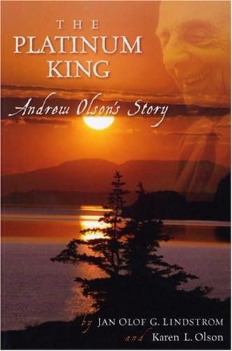 THE PLATINUM KING: ANDRE OLSON'S STORY: Lindstrom, Jan Olof G. and Karen L. Olson